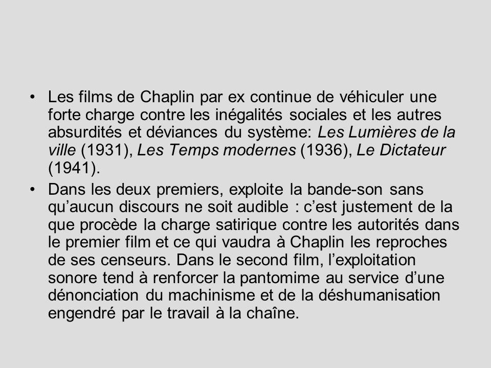 Les films de Chaplin par ex continue de véhiculer une forte charge contre les inégalités sociales et les autres absurdités et déviances du système: Le