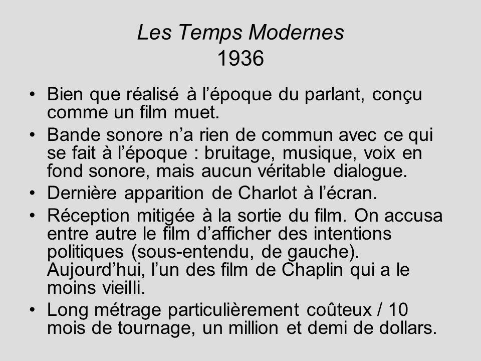 Les Temps Modernes 1936 Bien que réalisé à lépoque du parlant, conçu comme un film muet. Bande sonore na rien de commun avec ce qui se fait à lépoque