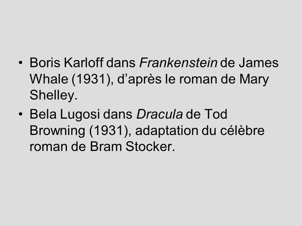 Boris Karloff dans Frankenstein de James Whale (1931), daprès le roman de Mary Shelley. Bela Lugosi dans Dracula de Tod Browning (1931), adaptation du