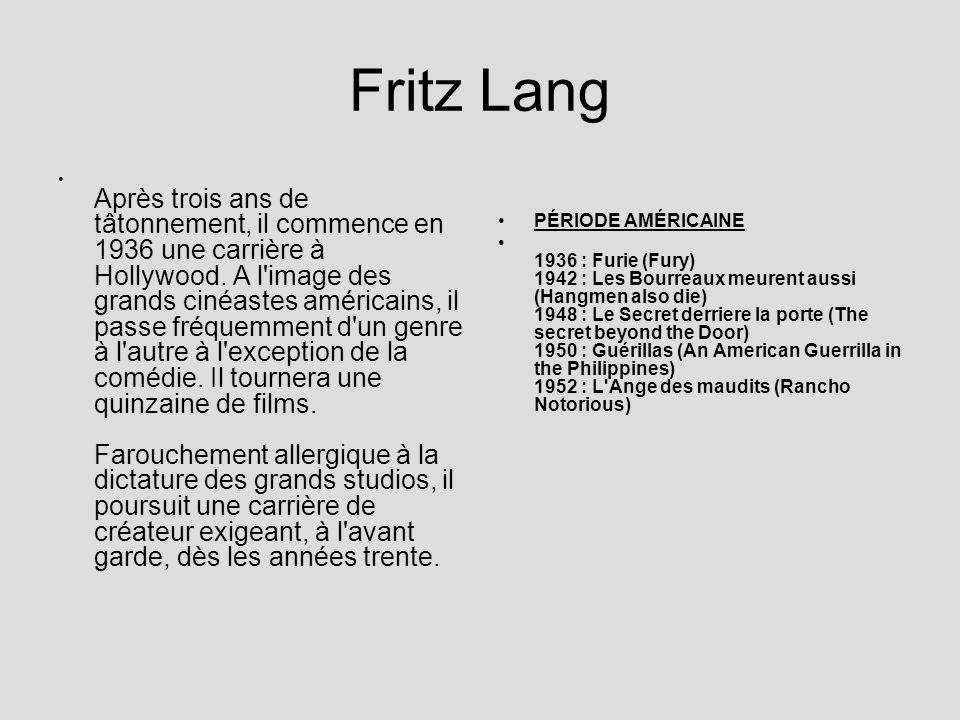 Fritz Lang Après trois ans de tâtonnement, il commence en 1936 une carrière à Hollywood. A l'image des grands cinéastes américains, il passe fréquemme