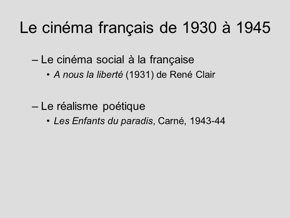 Le cinéma français de 1930 à 1945 –Le cinéma social à la française A nous la liberté (1931) de René Clair –Le réalisme poétique Les Enfants du paradis