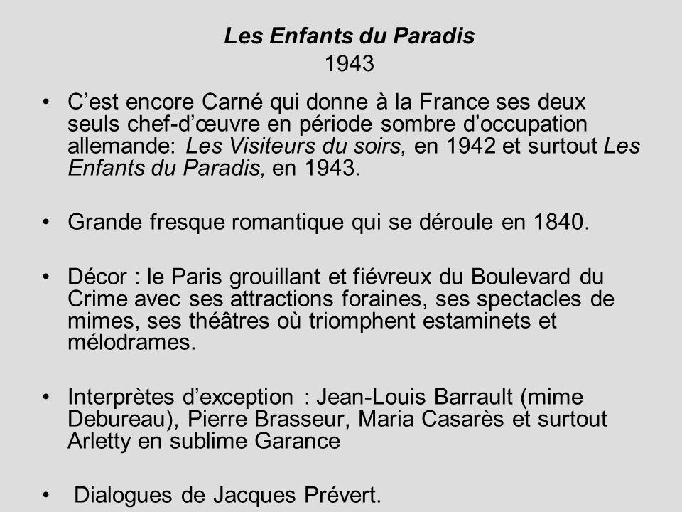 Les Enfants du Paradis 1943 Cest encore Carné qui donne à la France ses deux seuls chef-dœuvre en période sombre doccupation allemande: Les Visiteurs du soirs, en 1942 et surtout Les Enfants du Paradis, en 1943.