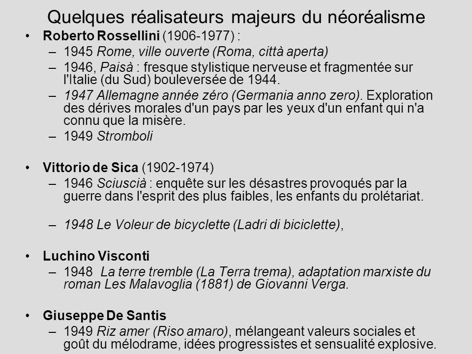 Quelques réalisateurs majeurs du néoréalisme Roberto Rossellini (1906-1977) : –1945 Rome, ville ouverte (Roma, città aperta) –1946, Paisà : fresque stylistique nerveuse et fragmentée sur l Italie (du Sud) bouleversée de 1944.