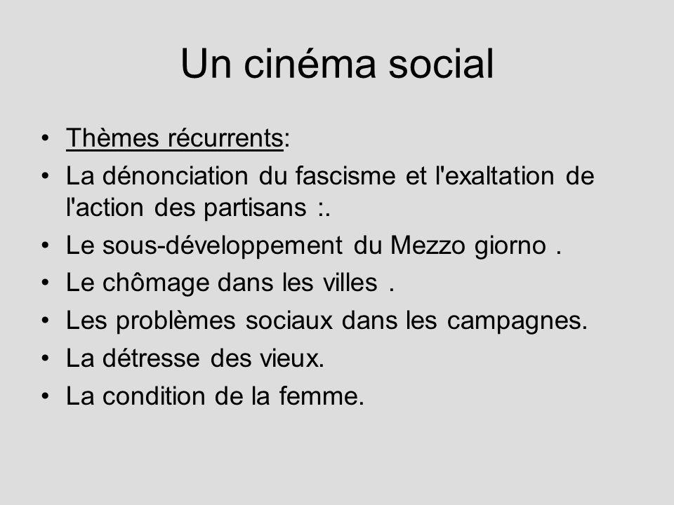 Un cinéma social Thèmes récurrents: La dénonciation du fascisme et l'exaltation de l'action des partisans :. Le sous-développement du Mezzo giorno. Le