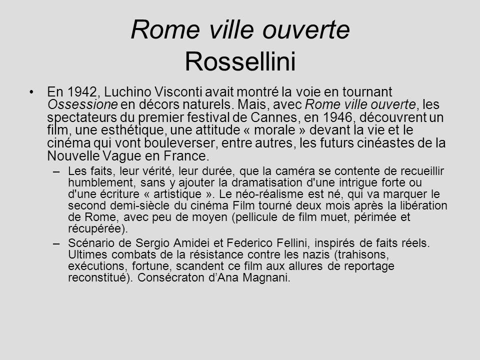 Rome ville ouverte Rossellini En 1942, Luchino Visconti avait montré la voie en tournant Ossessione en décors naturels. Mais, avec Rome ville ouverte,