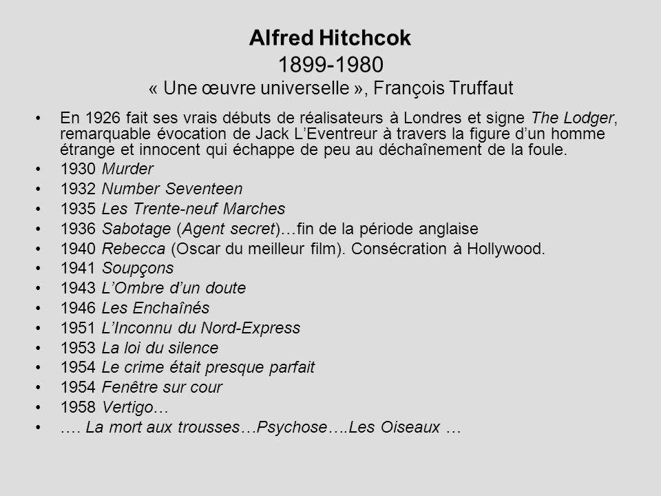 Alfred Hitchcok 1899-1980 « Une œuvre universelle », François Truffaut En 1926 fait ses vrais débuts de réalisateurs à Londres et signe The Lodger, remarquable évocation de Jack LEventreur à travers la figure dun homme étrange et innocent qui échappe de peu au déchaînement de la foule.
