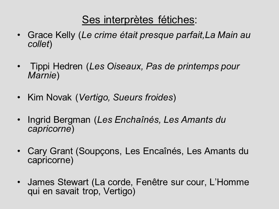Ses interprètes fétiches: Grace Kelly (Le crime était presque parfait,La Main au collet) Tippi Hedren (Les Oiseaux, Pas de printemps pour Marnie) Kim
