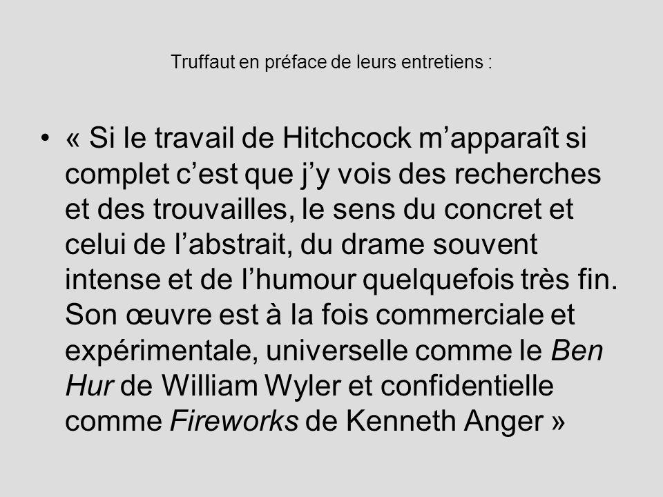 Truffaut en préface de leurs entretiens : « Si le travail de Hitchcock mapparaît si complet cest que jy vois des recherches et des trouvailles, le sens du concret et celui de labstrait, du drame souvent intense et de lhumour quelquefois très fin.
