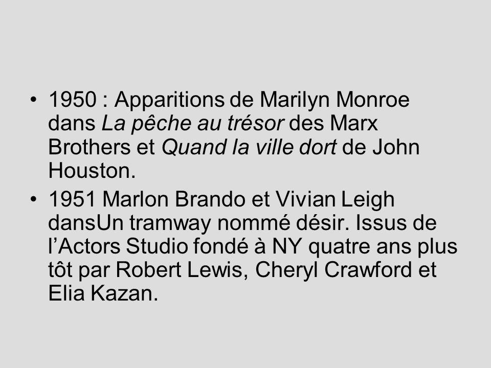 1950 : Apparitions de Marilyn Monroe dans La pêche au trésor des Marx Brothers et Quand la ville dort de John Houston. 1951 Marlon Brando et Vivian Le