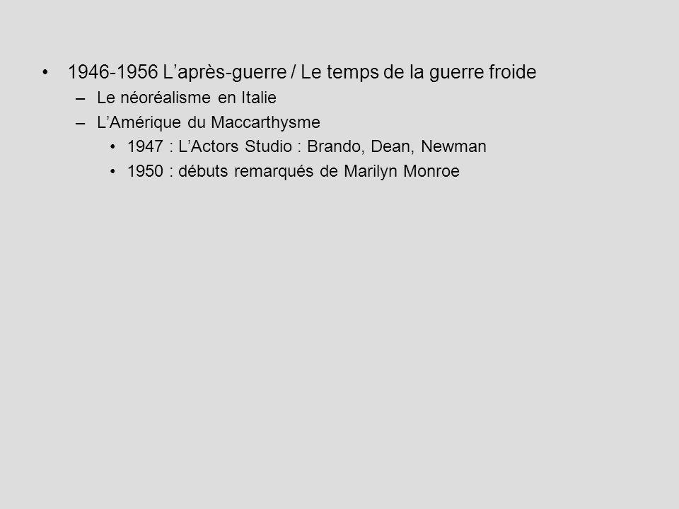 1946-1956 Laprès-guerre / Le temps de la guerre froide –Le néoréalisme en Italie –LAmérique du Maccarthysme 1947 : LActors Studio : Brando, Dean, Newm
