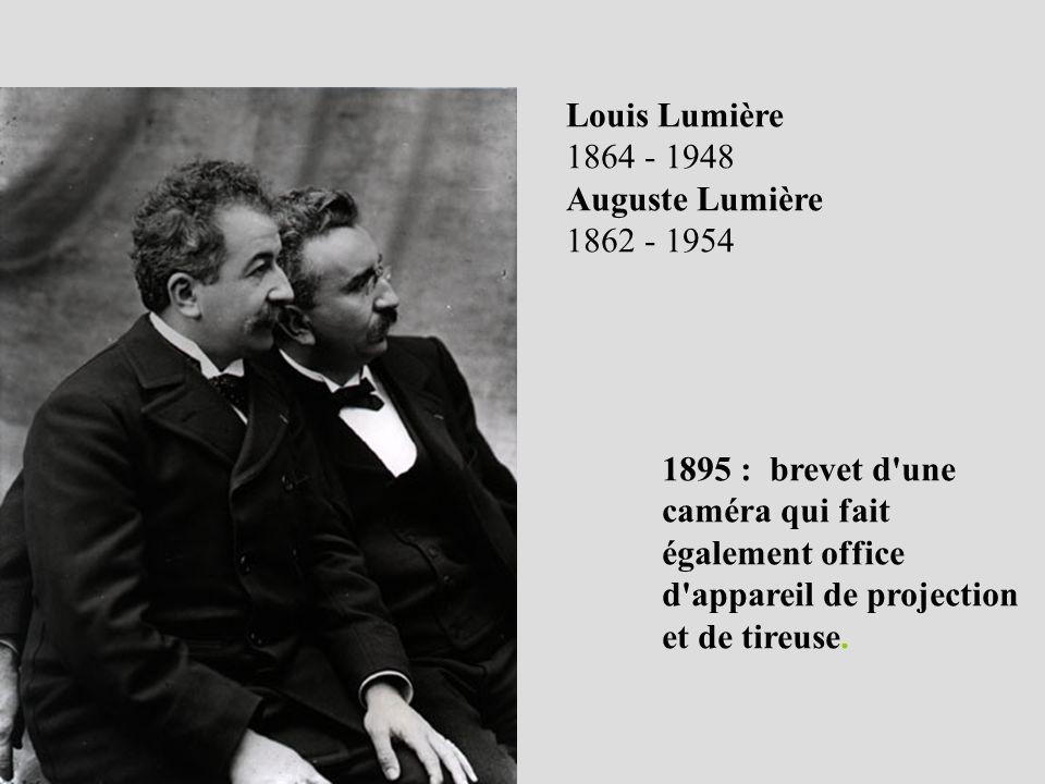 Louis Lumière 1864 - 1948 Auguste Lumière 1862 - 1954 1895 : brevet d'une caméra qui fait également office d'appareil de projection et de tireuse.