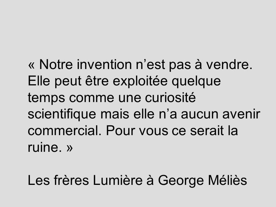 « Notre invention nest pas à vendre. Elle peut être exploitée quelque temps comme une curiosité scientifique mais elle na aucun avenir commercial. Pou