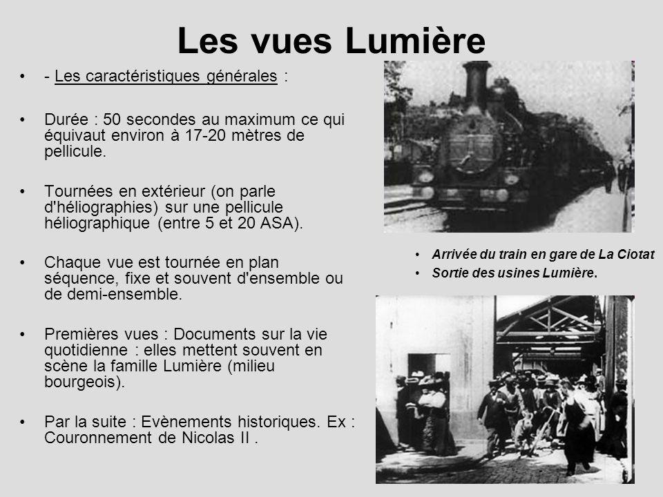 Les vues Lumière Arrivée du train en gare de La Ciotat Sortie des usines Lumière. - Les caractéristiques générales : Durée : 50 secondes au maximum ce