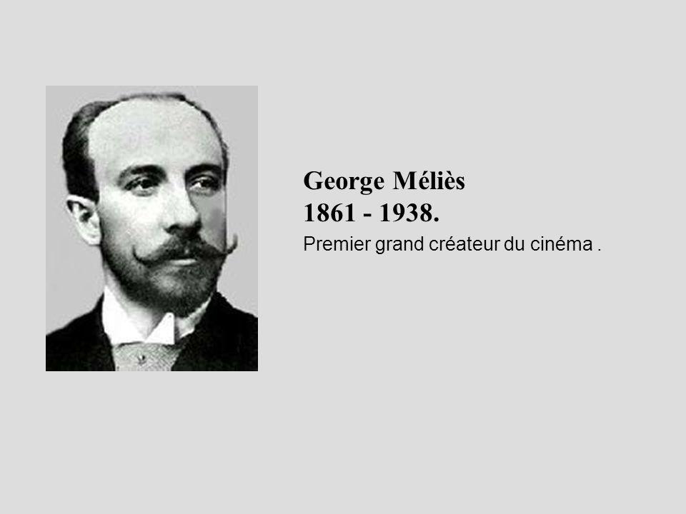 George Méliès 1861 - 1938. Premier grand créateur du cinéma.