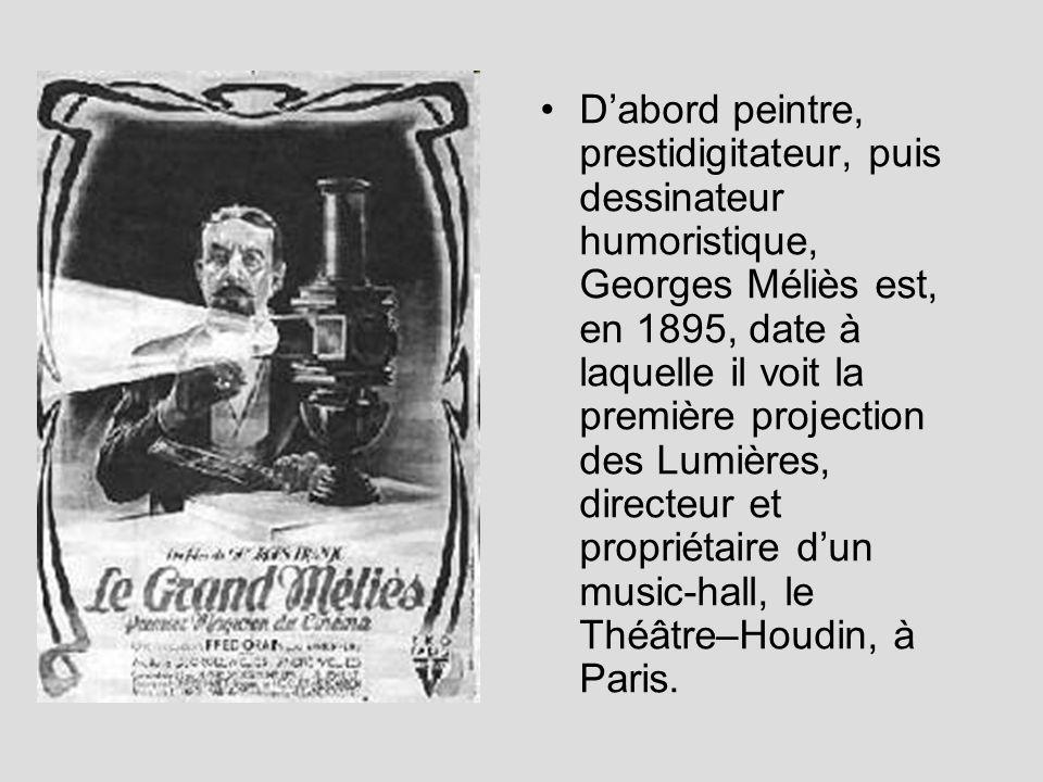 Dabord peintre, prestidigitateur, puis dessinateur humoristique, Georges Méliès est, en 1895, date à laquelle il voit la première projection des Lumières, directeur et propriétaire dun music-hall, le Théâtre–Houdin, à Paris.