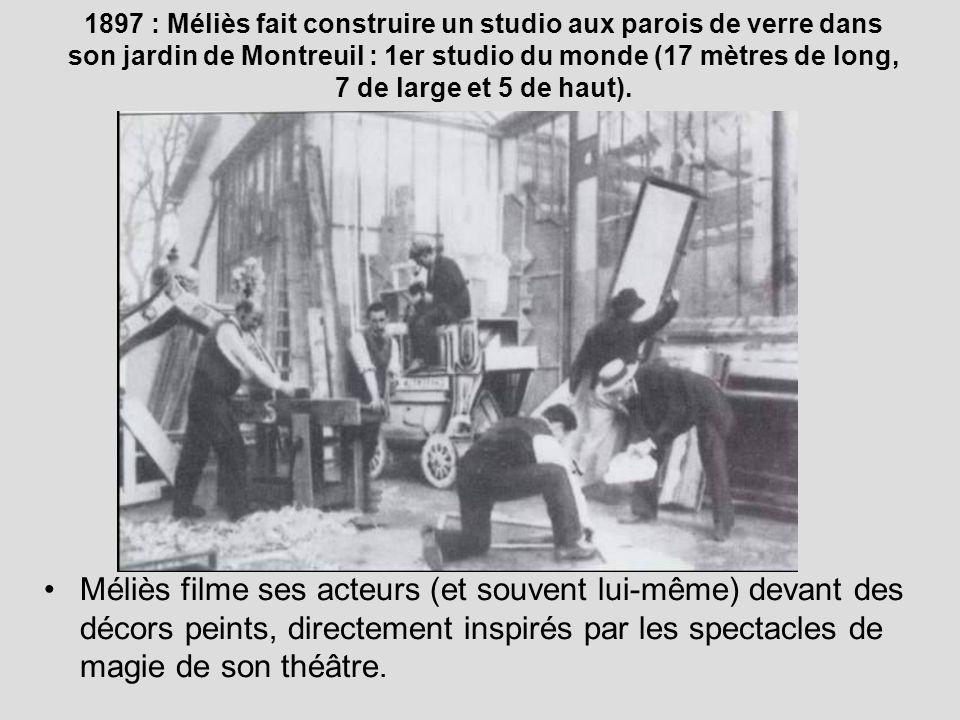1897 : Méliès fait construire un studio aux parois de verre dans son jardin de Montreuil : 1er studio du monde (17 mètres de long, 7 de large et 5 de haut).