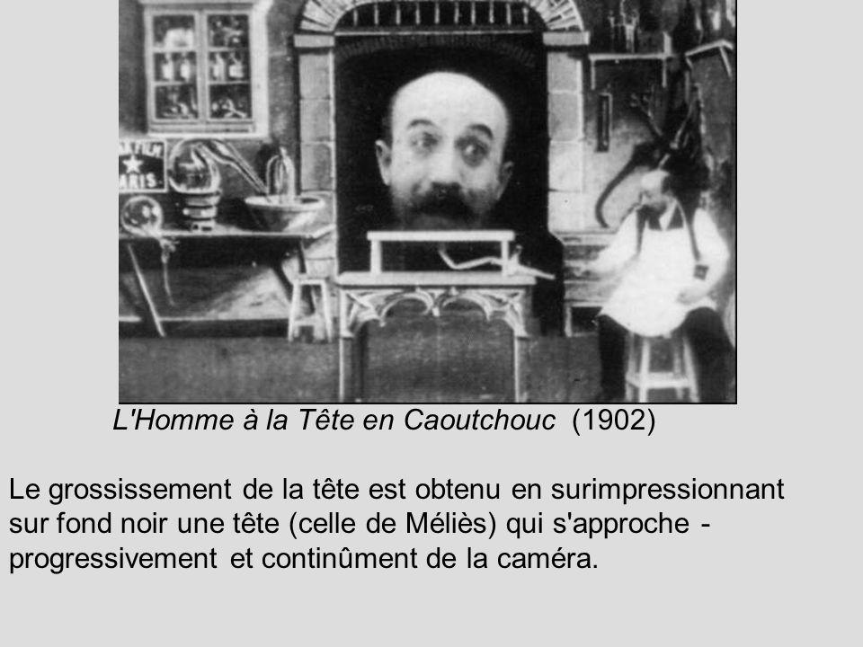 L Homme à la Tête en Caoutchouc (1902) Le grossissement de la tête est obtenu en surimpressionnant sur fond noir une tête (celle de Méliès) qui s approche - progressivement et continûment de la caméra.