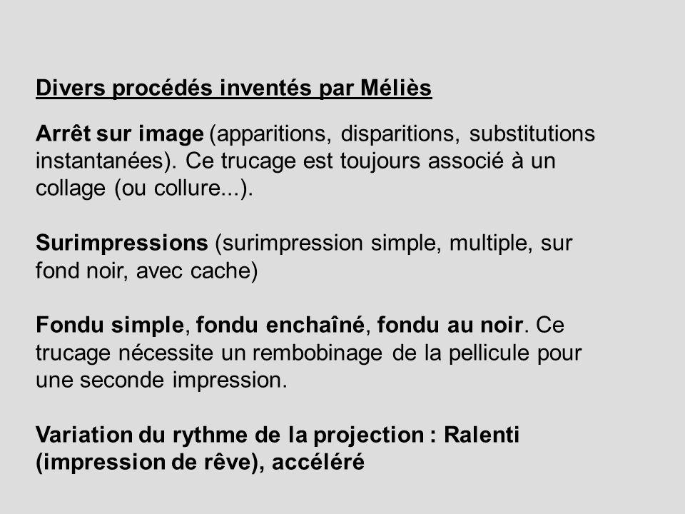 Divers procédés inventés par Méliès Arrêt sur image (apparitions, disparitions, substitutions instantanées). Ce trucage est toujours associé à un coll