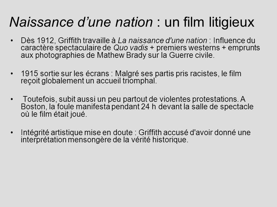 Naissance dune nation : un film litigieux Dès 1912, Griffith travaille à La naissance d une nation : Influence du caractère spectaculaire de Quo vadis + premiers westerns + emprunts aux photographies de Mathew Brady sur la Guerre civile.