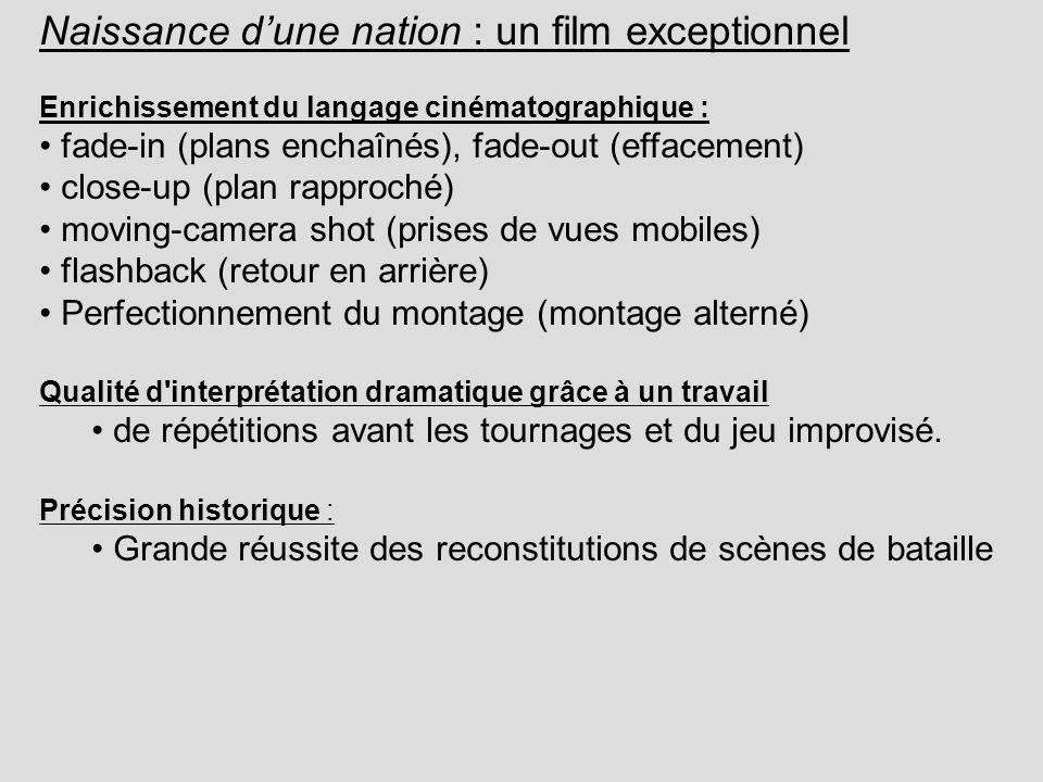 Naissance dune nation : un film exceptionnel Enrichissement du langage cinématographique : fade-in (plans enchaînés), fade-out (effacement) close-up (