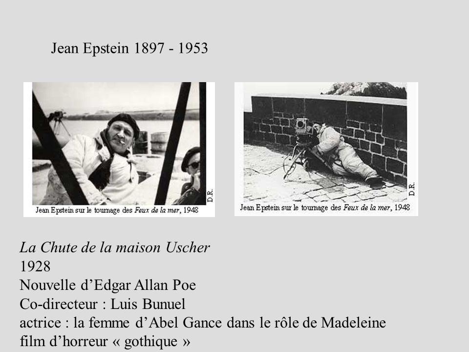 Jean Epstein 1897 - 1953 La Chute de la maison Uscher 1928 Nouvelle dEdgar Allan Poe Co-directeur : Luis Bunuel actrice : la femme dAbel Gance dans le rôle de Madeleine film dhorreur « gothique »