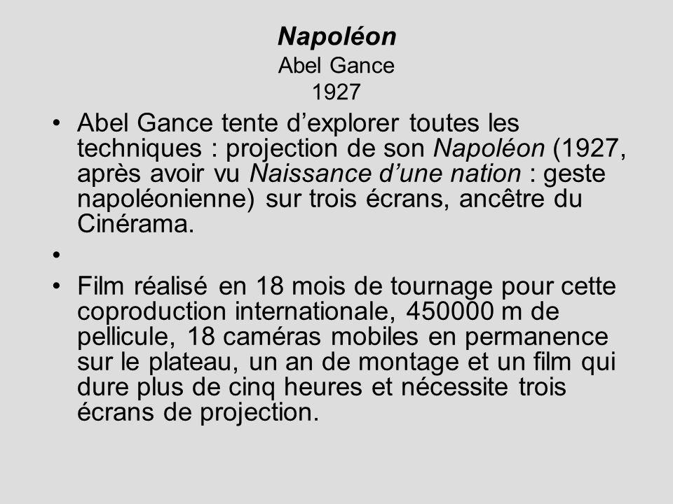 Napoléon Abel Gance 1927 Abel Gance tente dexplorer toutes les techniques : projection de son Napoléon (1927, après avoir vu Naissance dune nation : geste napoléonienne) sur trois écrans, ancêtre du Cinérama.