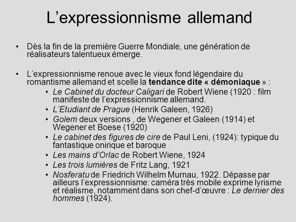 Lexpressionnisme allemand Dès la fin de la première Guerre Mondiale, une génération de réalisateurs talentueux émerge. Lexpressionnisme renoue avec le