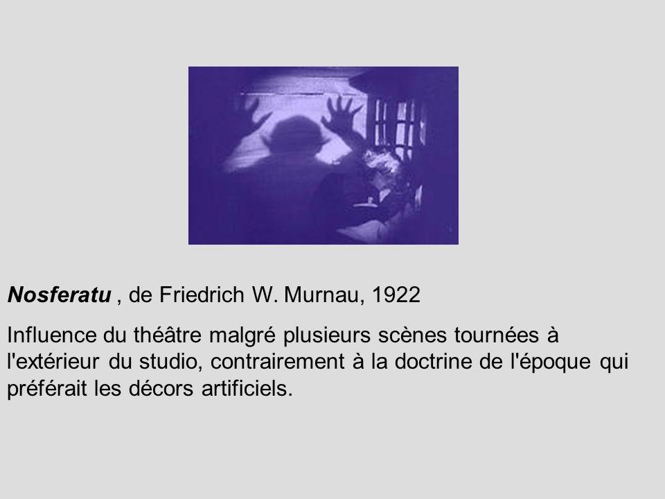 Nosferatu, de Friedrich W. Murnau, 1922 Influence du théâtre malgré plusieurs scènes tournées à l'extérieur du studio, contrairement à la doctrine de