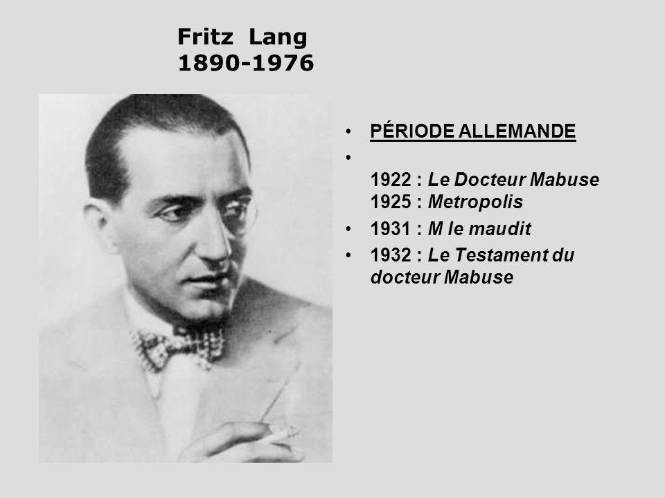 Fritz Lang 1890-1976 PÉRIODE ALLEMANDE 1922 : Le Docteur Mabuse 1925 : Metropolis 1931 : M le maudit 1932 : Le Testament du docteur Mabuse