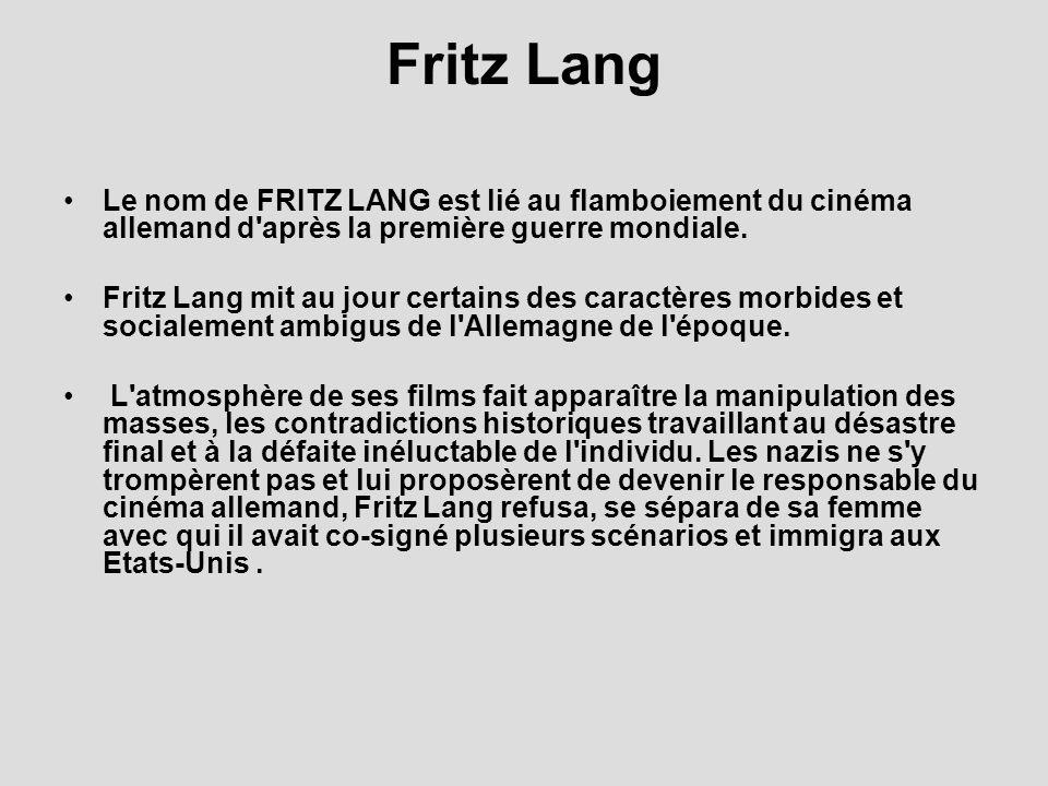 Fritz Lang Le nom de FRITZ LANG est lié au flamboiement du cinéma allemand d'après la première guerre mondiale. Fritz Lang mit au jour certains des ca
