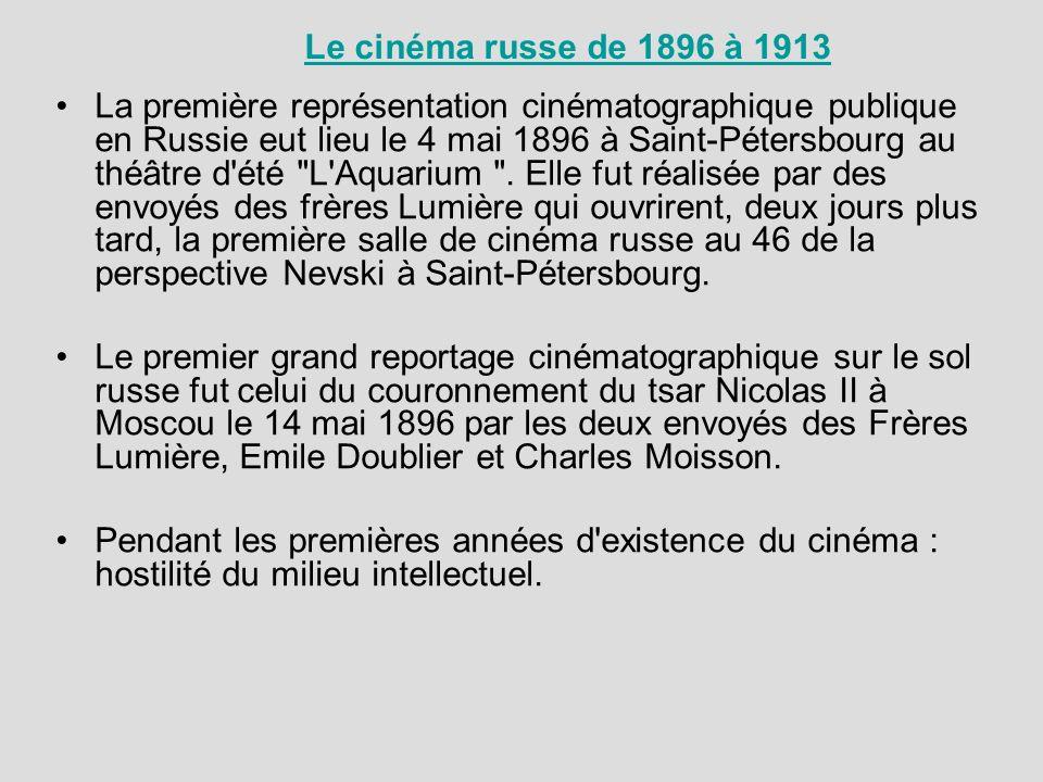 Le cinéma russe de 1896 à 1913 La première représentation cinématographique publique en Russie eut lieu le 4 mai 1896 à Saint-Pétersbourg au théâtre d été L Aquarium .