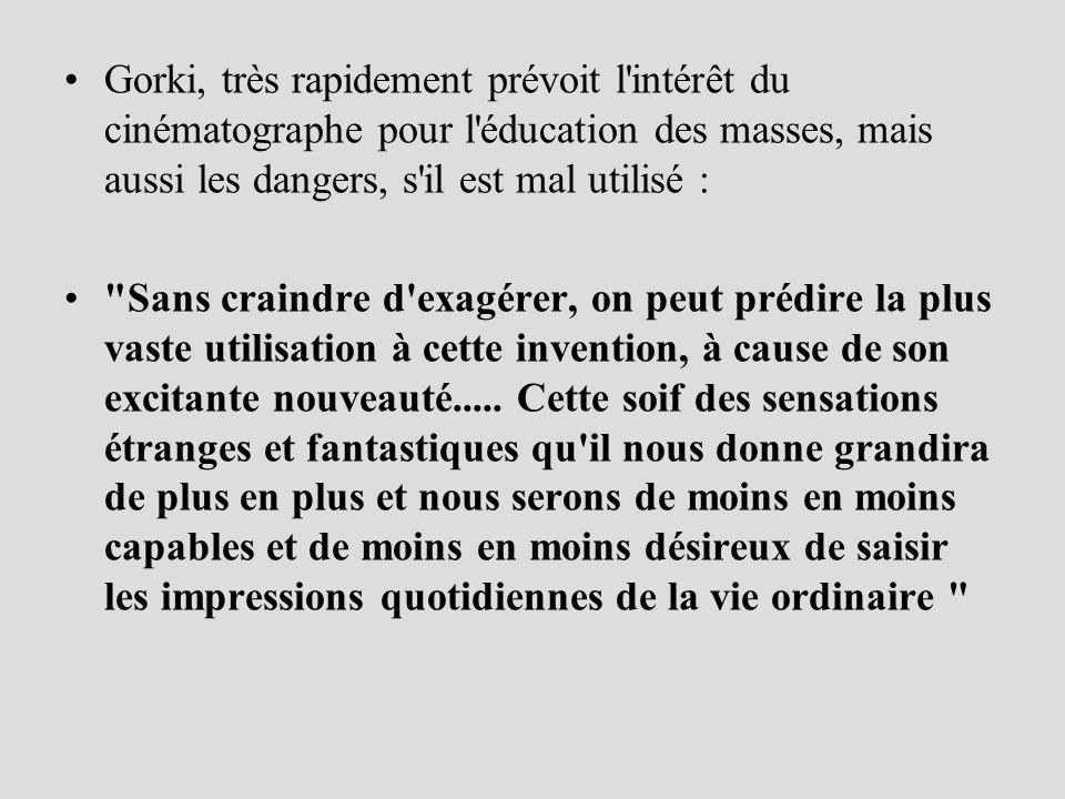 Gorki, très rapidement prévoit l'intérêt du cinématographe pour l'éducation des masses, mais aussi les dangers, s'il est mal utilisé :