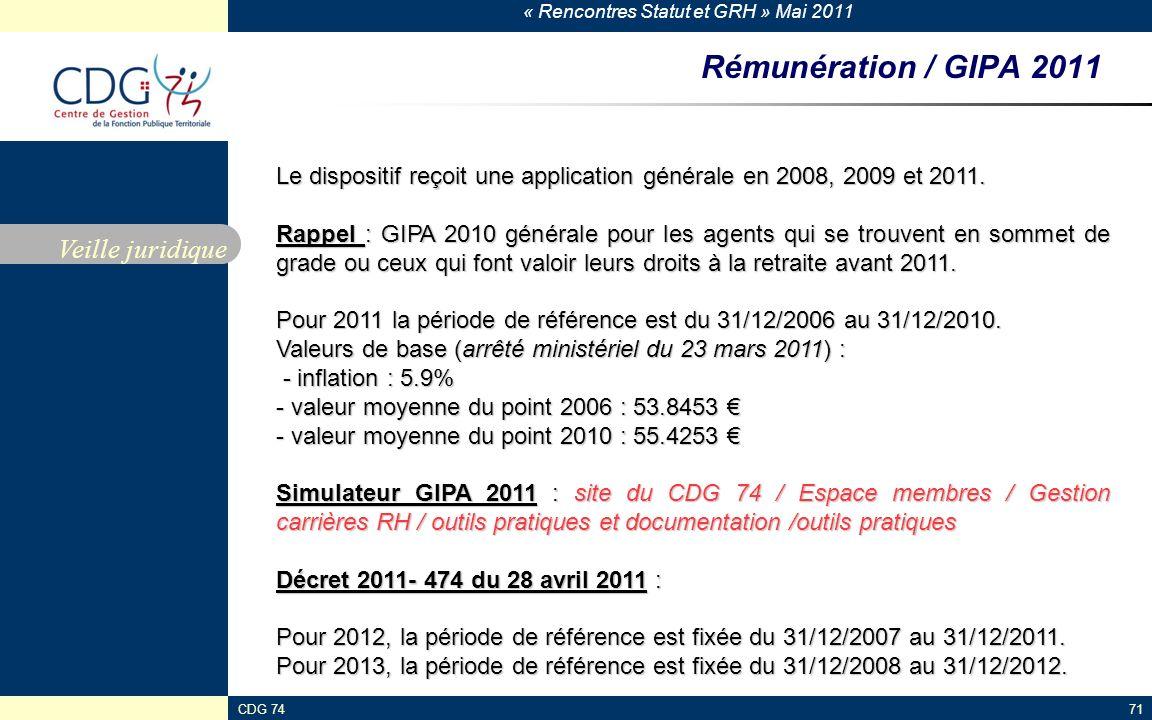 « Rencontres Statut et GRH » Mai 2011 CDG 7471 Rémunération / GIPA 2011 Veille juridique Le dispositif reçoit une application générale en 2008, 2009 et 2011.