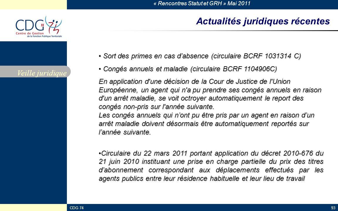 « Rencontres Statut et GRH » Mai 2011 CDG 7493 Actualités juridiques récentes Veille juridique Sort des primes en cas dabsence (circulaire BCRF 1031314 C) Sort des primes en cas dabsence (circulaire BCRF 1031314 C) Congés annuels et maladie (circulaire BCRF 1104906C) Congés annuels et maladie (circulaire BCRF 1104906C) En application d une décision de la Cour de Justice de l Union Européenne, un agent qui n a pu prendre ses congés annuels en raison d un arrêt maladie, se voit octroyer automatiquement le report des congés non-pris sur l année suivante.