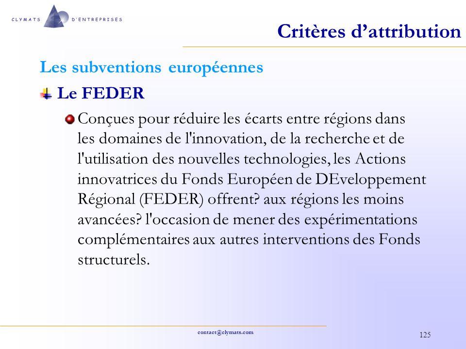contact@clymats.com 125 Critères dattribution Les subventions européennes Le FEDER Conçues pour réduire les écarts entre régions dans les domaines de
