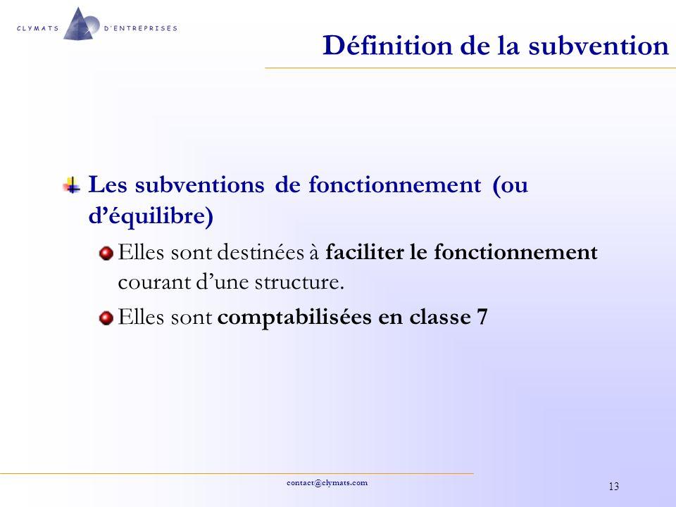 contact@clymats.com 13 Définition de la subvention Les subventions de fonctionnement (ou déquilibre) Elles sont destinées à faciliter le fonctionnemen