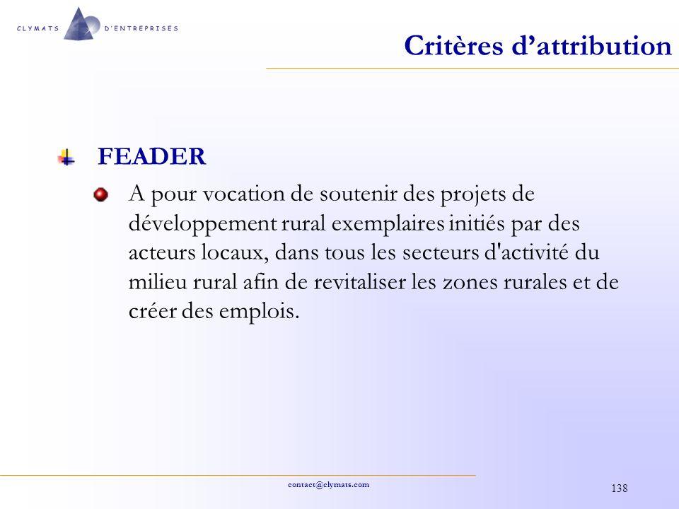 contact@clymats.com 138 Critères dattribution FEADER A pour vocation de soutenir des projets de développement rural exemplaires initiés par des acteur