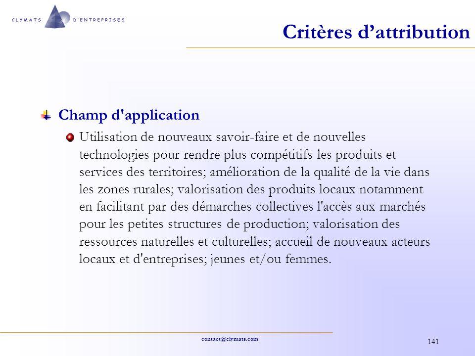contact@clymats.com 141 Critères dattribution Champ d'application Utilisation de nouveaux savoir-faire et de nouvelles technologies pour rendre plus c