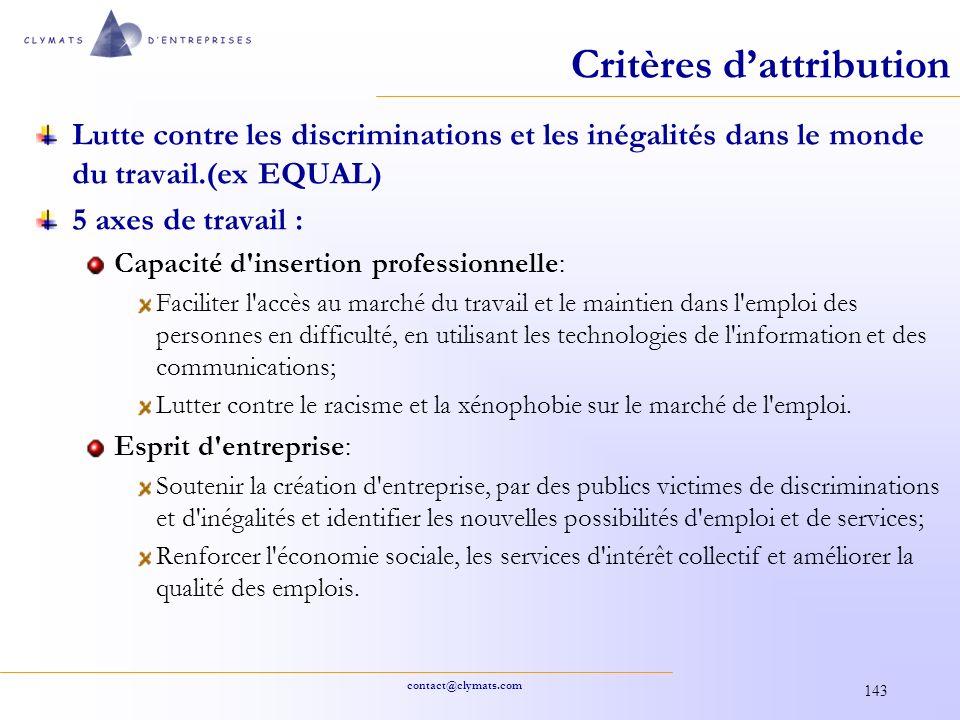 contact@clymats.com 143 Critères dattribution Lutte contre les discriminations et les inégalités dans le monde du travail.(ex EQUAL) 5 axes de travail