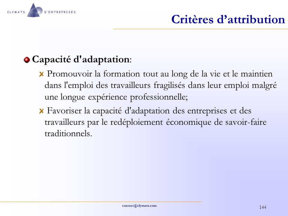 contact@clymats.com 144 Critères dattribution Capacité d'adaptation: Promouvoir la formation tout au long de la vie et le maintien dans l'emploi des t
