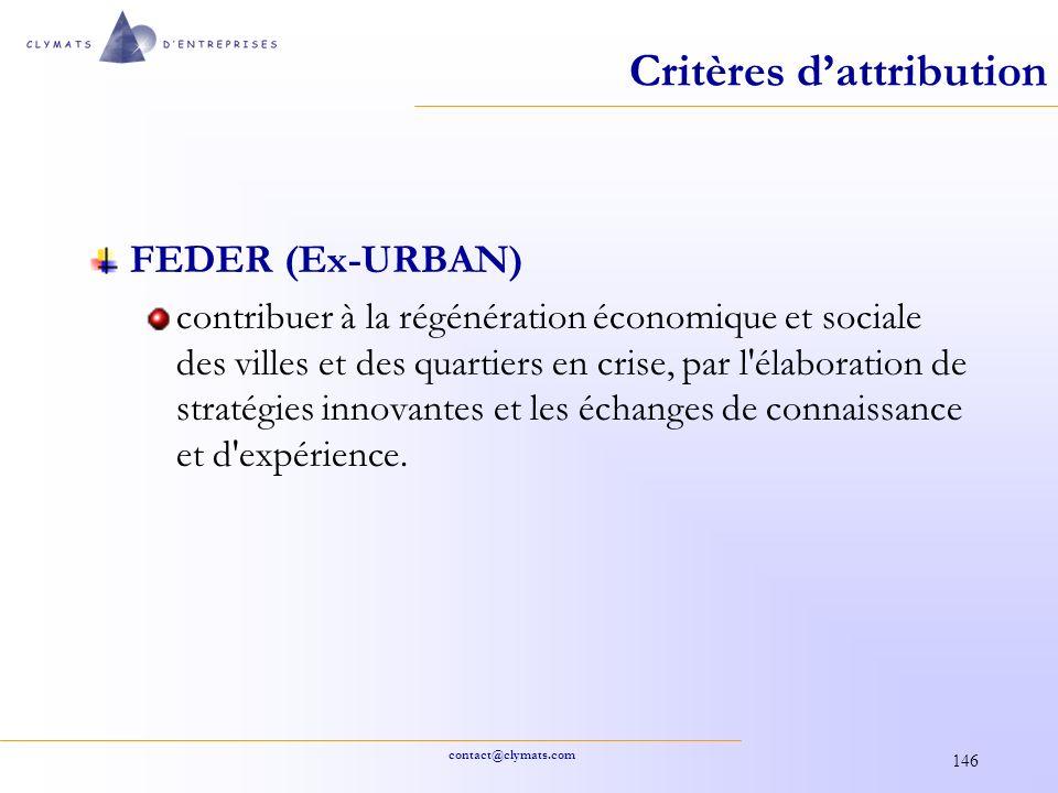 contact@clymats.com 146 Critères dattribution FEDER (Ex-URBAN) contribuer à la régénération économique et sociale des villes et des quartiers en crise
