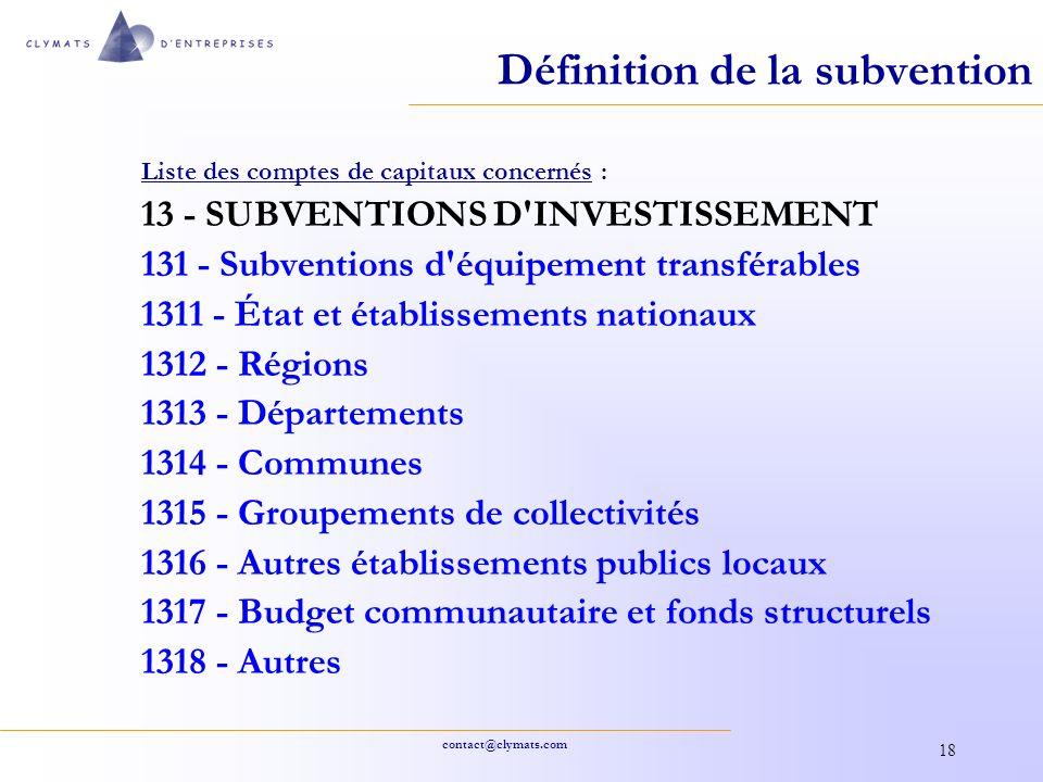 contact@clymats.com 18 Définition de la subvention Liste des comptes de capitaux concernés : 13 - SUBVENTIONS D'INVESTISSEMENT 131 - Subventions d'équ