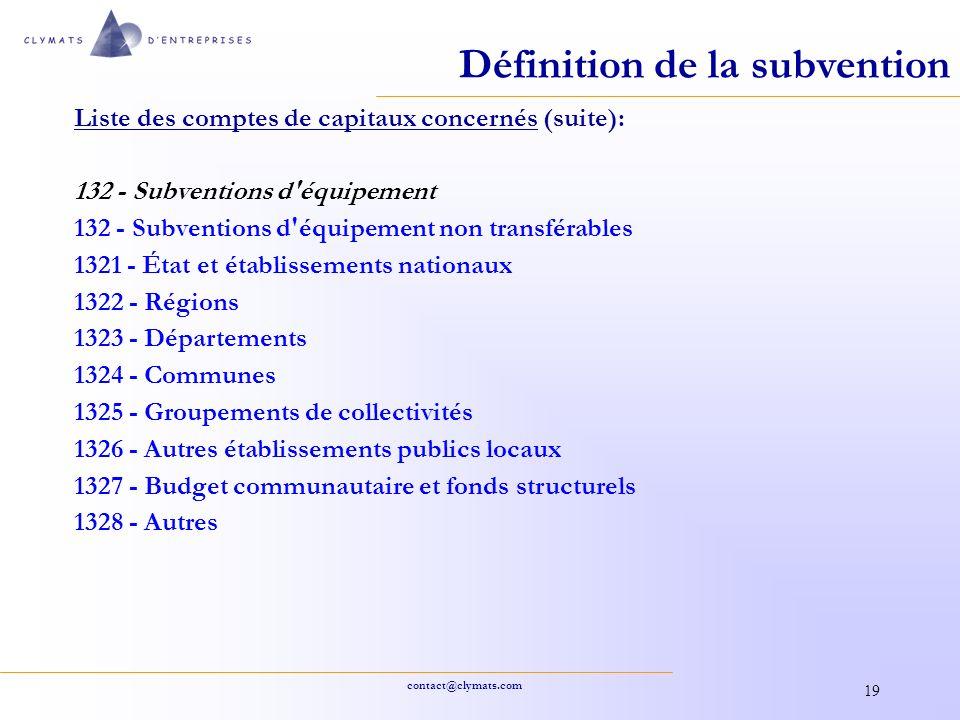 contact@clymats.com 19 Définition de la subvention Liste des comptes de capitaux concernés (suite): 132 - Subventions d'équipement 132 - Subventions d