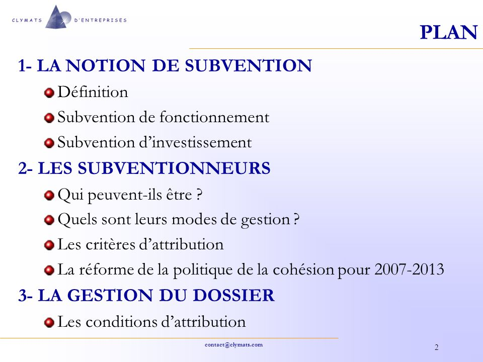 contact@clymats.com 2 PLAN 1- LA NOTION DE SUBVENTION Définition Subvention de fonctionnement Subvention dinvestissement 2- LES SUBVENTIONNEURS Qui pe