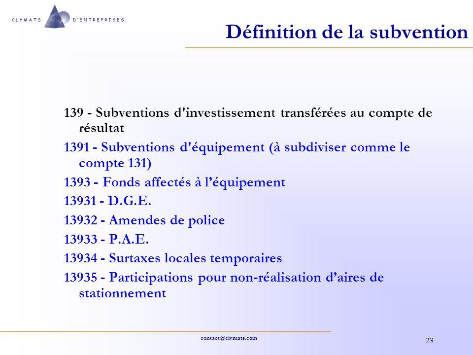 contact@clymats.com 23 Définition de la subvention 139 - Subventions d'investissement transférées au compte de résultat 1391 - Subventions d'équipemen