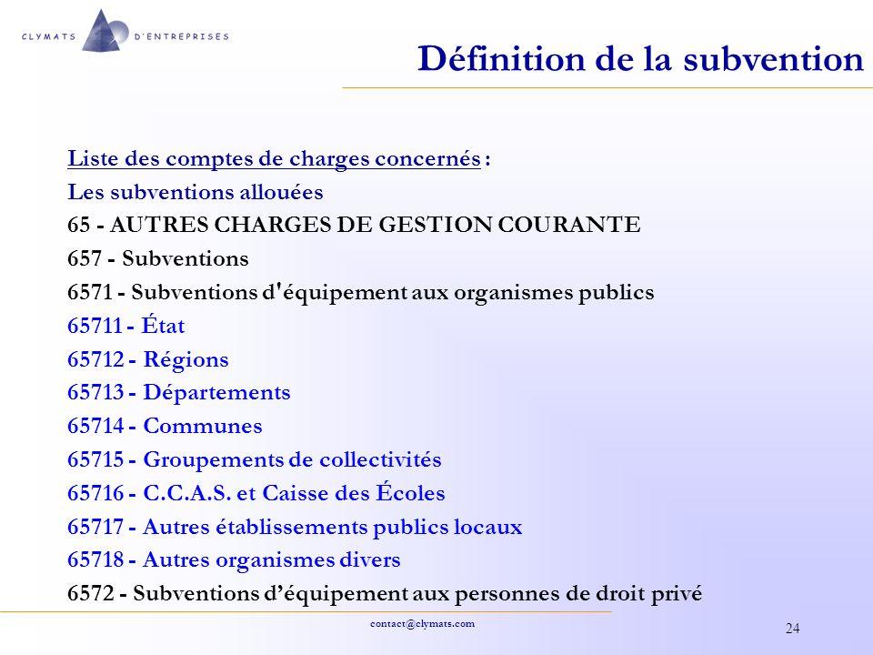 contact@clymats.com 24 Définition de la subvention Liste des comptes de charges concernés : Les subventions allouées 65 - AUTRES CHARGES DE GESTION CO