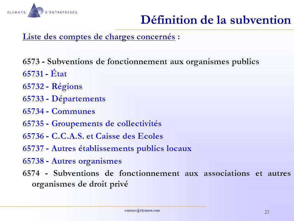 contact@clymats.com 25 Définition de la subvention Liste des comptes de charges concernés : 6573 - Subventions de fonctionnement aux organismes public