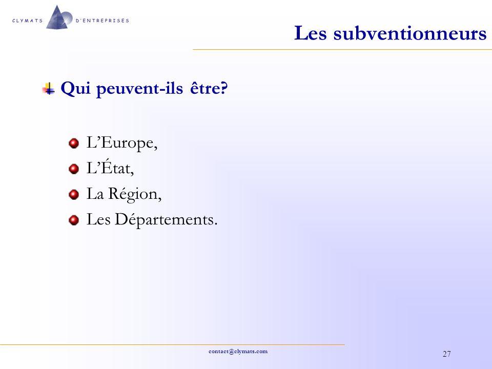 contact@clymats.com 27 Les subventionneurs Qui peuvent-ils être? LEurope, LÉtat, La Région, Les Départements.