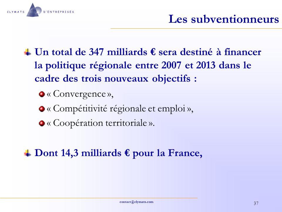 contact@clymats.com 37 Les subventionneurs Un total de 347 milliards sera destiné à financer la politique régionale entre 2007 et 2013 dans le cadre d