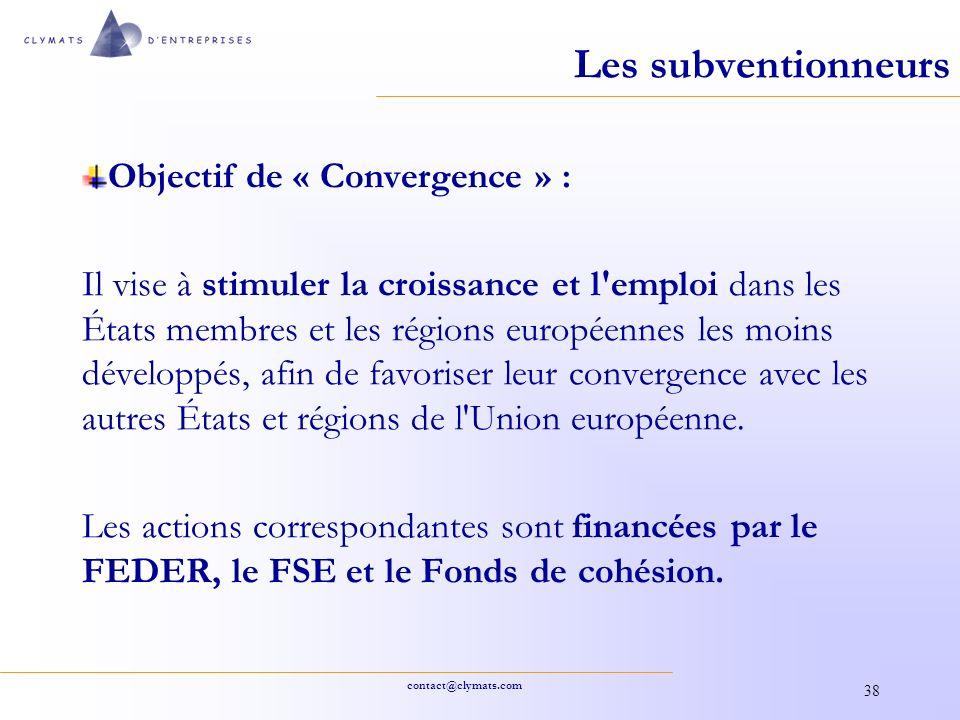 contact@clymats.com 38 Les subventionneurs Objectif de « Convergence » : Il vise à stimuler la croissance et l'emploi dans les États membres et les ré